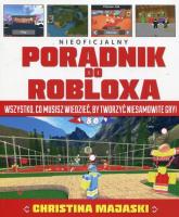 Nieoficjalny poradnik do Robloxa Wszystko, co musisz wiedzieć, by tworzyć niesamowite gry - Christina Majaski | mała okładka