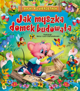 Jak myszka domek budowała Bajki o zwierzętach - Beata Wojciechowska-Dudek   mała okładka