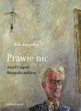 Prawie nic Józef Czapski Biografia malarza - Eric Karpeles | mała okładka