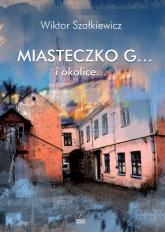 Miasteczko G... i okolice... - Wiktor Szałkiewicz | mała okładka