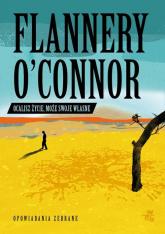 Ocalisz życie może swoje własne Opowiadania zebrane - Flannery O'Connor | mała okładka