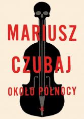 Około północy - Mariusz Czubaj | mała okładka
