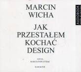 Jak przestałem kochać design (audiobook) - Marcin Wicha | mała okładka