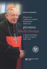 Historyczne i polityczne aspekty komunikacji społecznej prymasa Józefa Glempa w okresie przełomu w Polsce w latach 1981-1992 - Milena Kindziuk | mała okładka