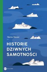 Historie dziwnych samotności - Marta Mazuś | mała okładka