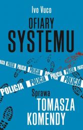 Ofiary systemu Sprawa Tomasza Komendy - Ivo Voco | mała okładka