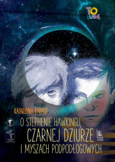 O Stephenie Hawkingu, czarnej dziurze i myszach podłogowych - Katarzyna Ryrych   mała okładka