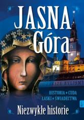 Jasna Góra Niezwykłe historie Historia Cuda Łaski Świadectwa -  | mała okładka