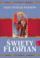 Święty Florian Nasz Wielki Patron - Henryk Bejda | mała okładka