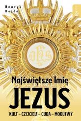 Najświętsze Imię Jezus Kult - Czciciele - Cuda - Modlitwy - Henryk Bejda | mała okładka