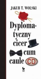 Dyplomatyczny cicer cum caule - Wolski Jakub T.   mała okładka