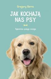 Jak kochają nas psy Tajemnice psiego mózgu - Gregory Berns | mała okładka