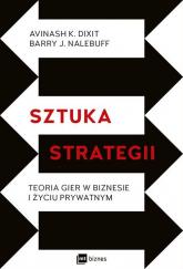 Sztuka strategii Teoria gier w biznesie i życiu prywatnym - Dixit Avinash K., Nalebuff Barry J. | mała okładka