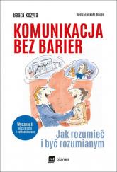Komunikacja bez barier Jak rozumieć i być rozumianym - Beata Kozyra | mała okładka
