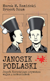 Janosik Podlaski Józefa Koryckiego prywatna wojna z komunizmem - Kamiński Marek M., Szum Ernest | mała okładka