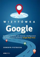 Wizytówka Google Kompletny poradnik jak utworzyć, skonfigurować i wypozycjonować lokalizację Google - Seweryn Pietrucha | mała okładka