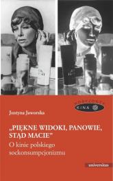 Piękne widoki, panowie, stąd macie O kinie polskiego sockonsumpcjonizmu - Justyna Jaworska | mała okładka