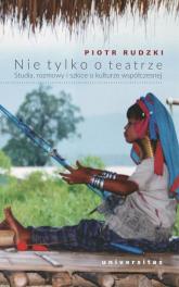 Nie tylko o teatrze Studia, rozmowy i szkice o kulturze współczesnej - Piotr Rudzki   mała okładka