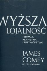 Wyższa lojalność Prawda, kłamstwa i przywództwo - James Comey | mała okładka