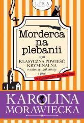 Morderca na plebanii czyli klasyczna powieść kryminalna o wdowie, zakonnicy i psie - Karolina Morawiecka | mała okładka