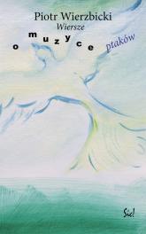 Wiersze o muzyce ptaków - Piotr Wierzbicki | mała okładka