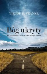 Bóg ukryty W poszukiwaniu ostatecznego sensu - Frankl Viktor E. | mała okładka