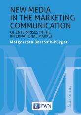 New media in the marketing communication of enterprises in the international market - Małgorzata Bartosik-Purgat | mała okładka