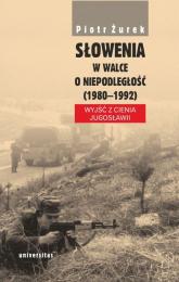 Słowenia w walce o niepodległość (1980-1992) Wyjść z cienia Jugosławii - Piotr Żurek | mała okładka