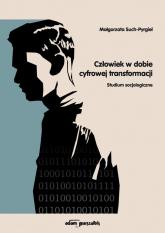 Człowiek w dobie cyfrowej transformacji Studium socjologiczne - Małgorzata Such-Pyrgiel | mała okładka