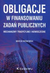 Obligacje w finansowaniu zadań publicznych Mechanizmy tradycyjne i nowoczesne - Marcin Wiśniewski   mała okładka