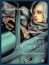 Śladami Tamary Łempickiej Tamara oczami Tatiany - de Rosnay Tatiana | mała okładka