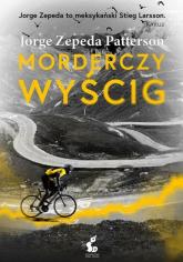 Morderczy wyścig - Jorge Zepeda-Patterson | mała okładka