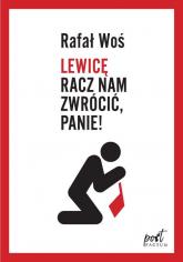 Lewicę racz nam zwrócić Panie - Rafał Woś | mała okładka