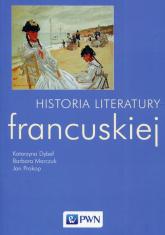 Historia literatury francuskiej - Dybeł Katarzyna, Marczuk Barbara, Prokop Jan | mała okładka