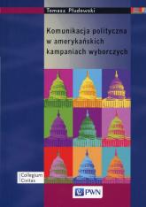 Komunikacja polityczna w amerykańskich kampaniach wyborczych - Tomasz Płudowski | mała okładka