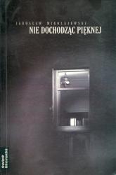 Nie dochodząc Pięknej - Jarosław Mikołajewski | mała okładka