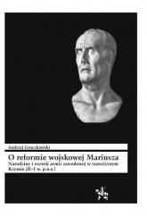 O reformie wojskowej Mariusza Narodziny i rozwój armii zawodowej w starożytnym Rzymie (II–I w. p.n.e) - Andrzej Graczkowski | mała okładka