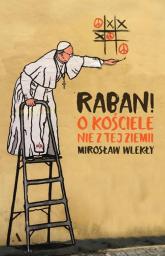 Raban! O kościele nie z tej ziemi - Mirosław Wlekły | mała okładka