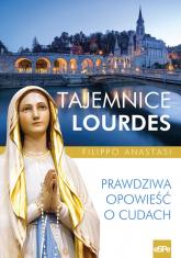 Tajemnice Lourdes Prawdziwa opowieść o cudach - Filippo Anastasi | mała okładka