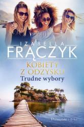 Kobiety z odzysku Trudne wybory Tom 2 - Izabella Frączyk | mała okładka