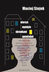 Wiersze wymięte skrawkami opowiadań - Maciej Stojek | mała okładka