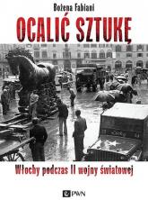 Ocalić sztukę Włochy podczas II wojny światowej - Bożena Fabiani   mała okładka