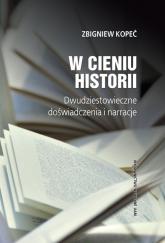 W cieniu historii Dwudziestowieczne doświadczenia i narracje - Zbigniew Kopeć | mała okładka