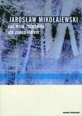 Coś mnie zmartwiło, ale zapomniałem - Jarosław Mikołajewski | mała okładka