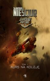 Shadow Raptors Tom 1 Kurs na kolizję - Sławomir Nieściur | mała okładka
