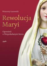 Rewolucja Maryi Opowieść o Niepokalanym Sercu - Wincenty Łaszewski | mała okładka