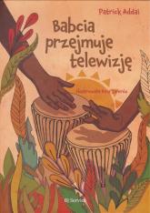 Babcia przejmuje telewizję - Patrick Addai   mała okładka