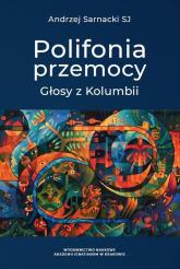 Polifonia przemocy Głosy z Kolumbii - Andrzej Sarnacki   mała okładka