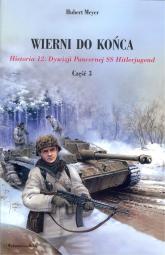 Wierni do końca Historia 12. Dywizji Pancernej SS Hitlerjugend Część 3 - Hubert Meyer | mała okładka
