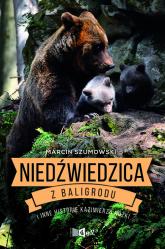 Niedźwiedzica z Baligrodu i inne historie Kazimierza Nóżki - Marcin Szumowski   mała okładka